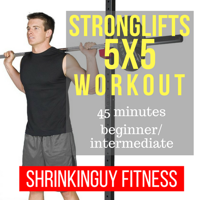 5x5 Stronglifts Total Body Workout Review - Shrinkinguy Fitness